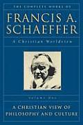 Complete Works of Francis A Schaeffer A Christian Worldview