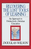 Recovering the Lost Tools of Learning: An Approach to Distinctively Christian Education (Turning Point Christian Worldview Series)