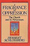 A Fragrance of Oppression: The Church and Its Persecutors (Turning Point Christian Worldview Series)
