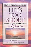 Life's Too Short to Miss the Big Picture for Women: Making the Most of What's Most Important