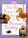 Priscilla Hauser's Book of Decorative Painting (Decorative Painting)