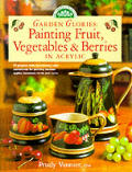 Garden Glories: Painting Fruit, Vegetables & Berries in Acrylic (Decorative Painting)