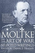 Moltke on the Art of War Selected Writings