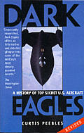 Dark Eagles A History of Top Secret US Aircraft Programs