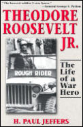 Theodore Roosevelt Jr.: The Life of a War Hero