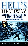 Hells Highway A Chronicle of the 101st Airborne in the Holland Campaign September November 1944