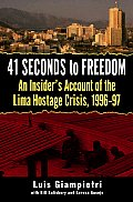 41 Seconds to Freedom: An Insider's Account of the Lima Hostage Crisis, 1996-97