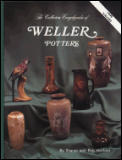 The Collectors Encyclopedia of Weller Pottery: The Collectors Encyclopedia