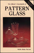 The Collector's Encyclopedia of Pattern Glass: A Pattern Guide to Early American Pressed Glass