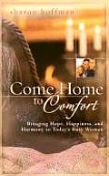 Come Home to Comfort: Happiness, Harmony, and Hope for Today's Christian Family