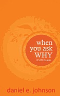 When You Ask Why: It's Ok to Ask.