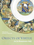 Objects of Virtue: Art in Renaissance Italy
