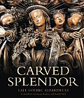 Carved Splendor Late Gothic Altarpieces in Southern Germany Austria & South Tirol