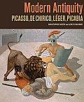 Modern Antiquity: Picasso, de Chirico, Leger, Picabia
