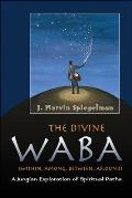The Divine WABA (Within, Among, Between, and Around): A Jungian Exploration of Spiritual Paths (Jung on the Hudson Books) Cover