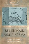 Retire Your Family Karma Decode Your Family Pattern & Find Your Soul Path