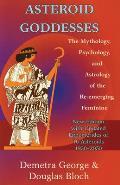 Asteroid Goddesses: The Mythology, Psychology and Astrology of the Re-Emerging Feminine