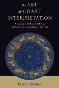 The Art of Chart Interpretation: A Step-By-Step Method for Analyzing, Synthesizing, and Understanding the Birth Chart