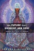 The Future That Brought Her Here: Memoir of a Call to Awaken