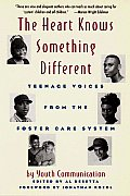 Heart Knows Something Different Teenage Voices From the Foster Care System : Youth Communication (96 Edition)