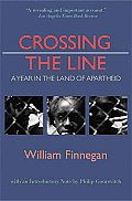 Crossing the Line A Year in the Land of Apartheid