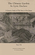 The Chinese Garden as Lyric Enclave: The Story of the Stone (Michigan Monographs in Chinese Studies) Cover