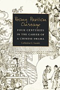 Peony Pavilion Onstage: Four Centuries in the Career of a Chinese Drama (Michigan Monographs in Chinese Studies) Cover