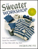 Sweater Workshop Knit Creative Seam Free Sweaters on Your Own with Any Yarn