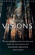 I Believe in Visions The Fascinating Personal Story of a Man Whose Life & Ministry Have Been Dramatically Influenced by Visions of Jesus