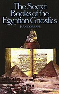 Secret Books of the Egyptian Gnostics An Introduction to the Gnostic Coptic Manuscripts Discovered at Chenoboskion