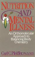 Nutrition and Mental Illness: An Orthomolecular Approach to Balancing Body Chemistry