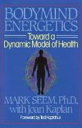 Bodymind Energetics: Toward a Dynamic Model of Health