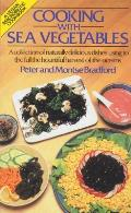 Cooking with Sea Vegetables: A Collection of Naturally Delicious Dishes Using to the Full the Bountiful Harvest of the Oceans