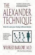 Alexander Technique How to Use Your Body Without Stress