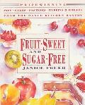 Fruit-Sweet and Sugar-Free: Prize-Winning Pies, Cakes, Pastries, Muffins and Breads from the Ranch Kitchen Bakery