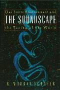 Soundscape : Our Sonic Environment and the Tuning of the World (94 Edition)