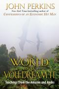 World is as You Dream It: Shamanic Teachings from the Amazon and Andes Cover