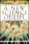 New Science of Life The Hypothesis of Morphic Resonance
