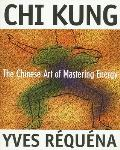 Chi Kung The Chinese Art of Mastering Energy