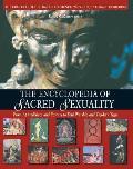 Encyclopedia of Sacred Sexuality From Aphrodisiacs & Exstasy to Yoni Worship & Zap Lam Yoga