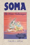 Soma: The Divine Hallucinogen by David L. Spess - Powell's Books