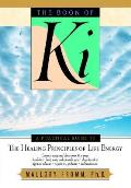 Book of KI A Practical Guide to the Healing Principles of Life Energy