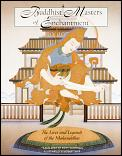 Buddhist Masters of Enchantment The Lives & Legends of the Mahasiddhas