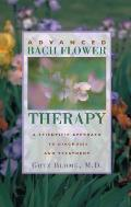 Advanced Bach Flower Therapy A Scientific Approach to Diagnosis & Treatment