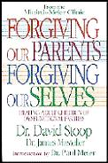 Forgiving Our Parents Forgiving Ourselve