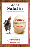 Folks, This Ain't Normal: A Farmer's Advice for Happier Hens, Healthier People, and a Better World Cover