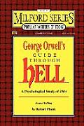 George Orwell's Guide Through Hell: A Psychological Study of Nineteen Eighty Four (the Milford Series. Popular Writers of Today, V. 41)