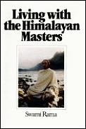 Living with the Himalayan Masters: Spiritual Experiences of Swami Rama