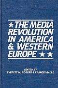 The Media Revolution in America and in Western Europe: Volume II in the Paris-Stanford Series