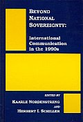 Beyond National Sovereignty: International Communications in the 1990s